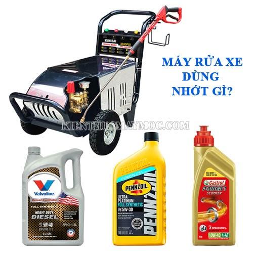 máy rửa xe dùng nhớt gì